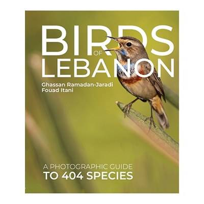 Birds of Lebanon, a Photographic Guide to 404 Species by Ghassan Ramadan-Jaradi and Fouad Itani